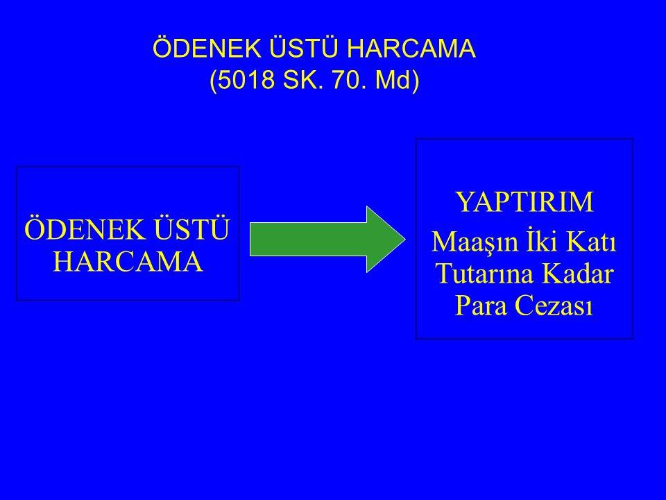 ÖDENEK ÜSTÜ HARCAMA (5018 SK. 70.