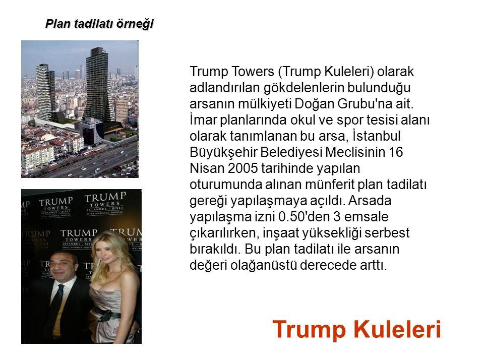Trump Kuleleri Plan tadilatı örneği Trump Towers (Trump Kuleleri) olarak adlandırılan gökdelenlerin bulunduğu arsanın mülkiyeti Doğan Grubu na ait.
