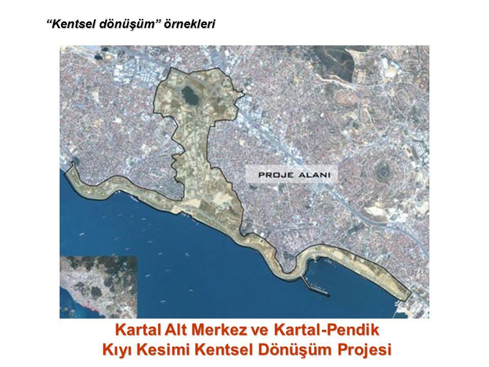 Kartal Alt Merkez ve Kartal-Pendik Kıyı Kesimi Kentsel Dönüşüm Projesi Kentsel dönüşüm örnekleri