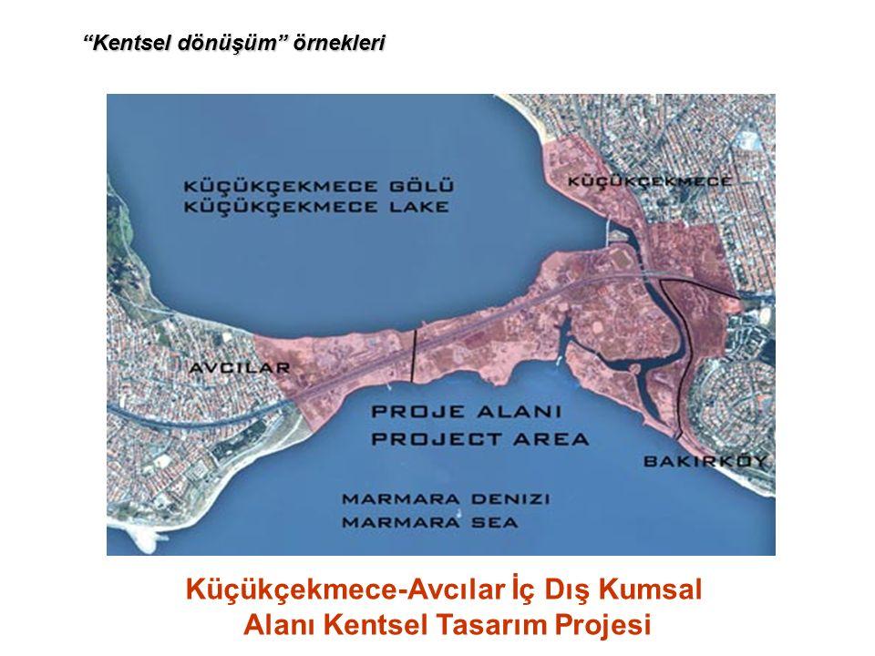 Küçükçekmece-Avcılar İç Dış Kumsal Alanı Kentsel Tasarım Projesi Kentsel dönüşüm örnekleri