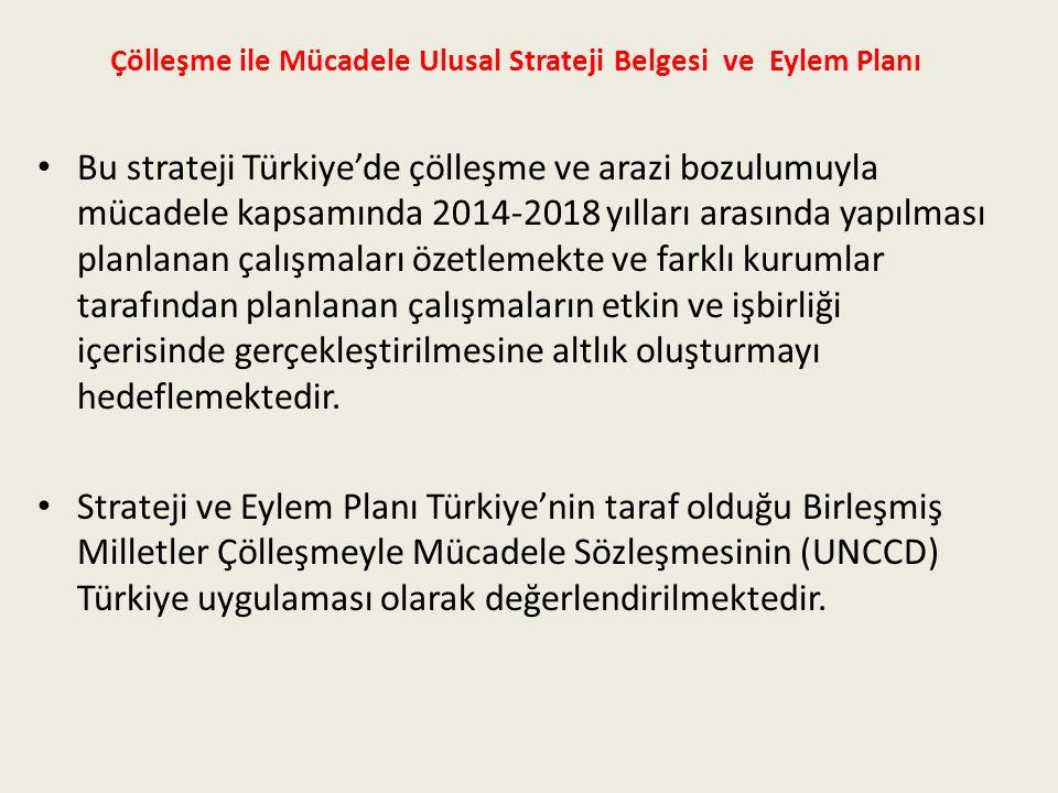 Çölleşme ile Mücadele Ulusal Strateji Belgesi ve Eylem Planı Bu strateji Türkiye'de çölleşme ve arazi bozulumuyla mücadele kapsamında 2014-2018 yılları arasında yapılması planlanan çalışmaları özetlemekte ve farklı kurumlar tarafından planlanan çalışmaların etkin ve işbirliği içerisinde gerçekleştirilmesine altlık oluşturmayı hedeflemektedir.