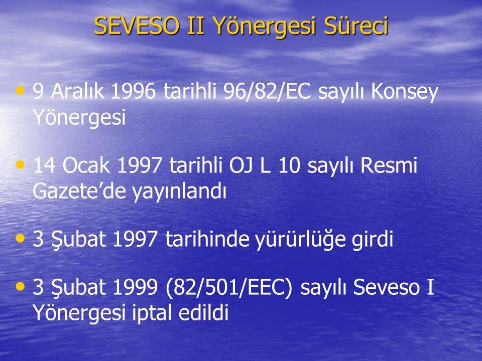 SEVESO II Yönergesi Süreci 9 Aralık 1996 tarihli 96/82/EC sayılı Konsey Yönergesi 14 Ocak 1997 tarihli OJ L 10 sayılı Resmi Gazete'de yayınlandı 3 Şub