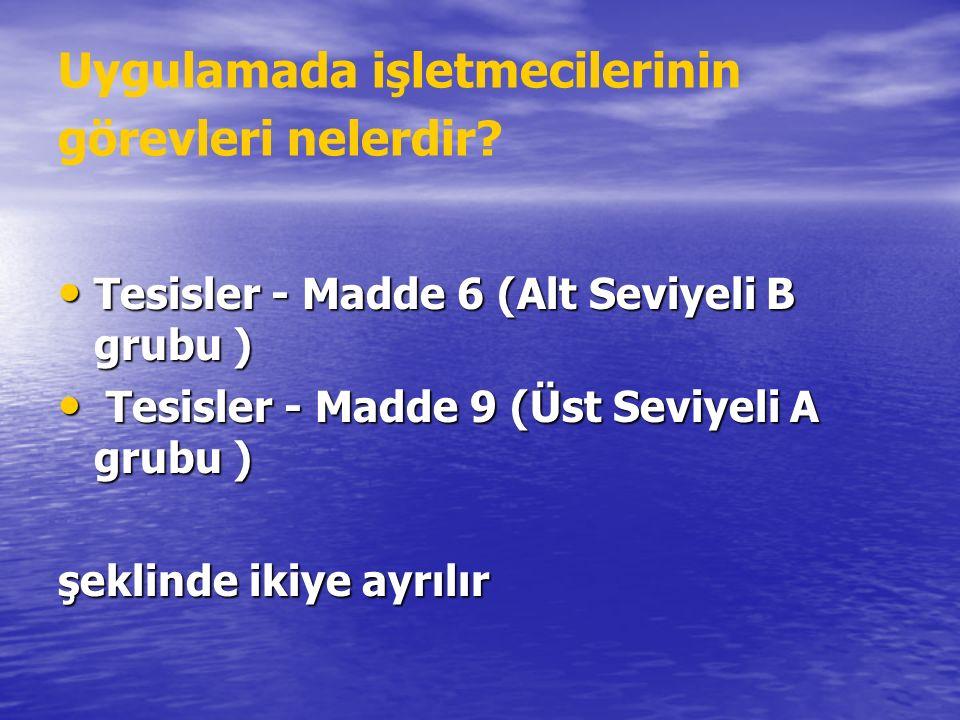 Uygulamada işletmecilerinin görevleri nelerdir? Tesisler - Madde 6 (Alt Seviyeli B grubu ) Tesisler - Madde 6 (Alt Seviyeli B grubu ) Tesisler - Madde