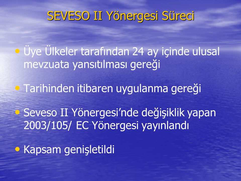 Üye Ülkeler tarafından 24 ay içinde ulusal mevzuata yansıtılması gereği Tarihinden itibaren uygulanma gereği Seveso II Yönergesi'nde değişiklik yapan