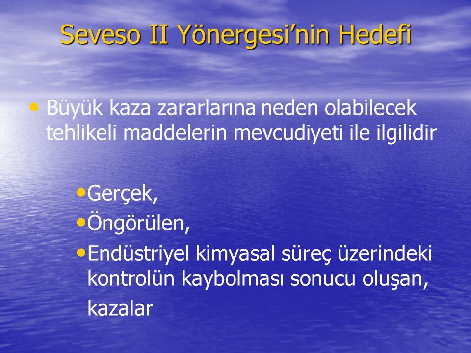 Seveso II Yönergesi'nin Hedefi Büyük kaza zararlarına neden olabilecek tehlikeli maddelerin mevcudiyeti ile ilgilidir Gerçek, Öngörülen, Endüstriyel k
