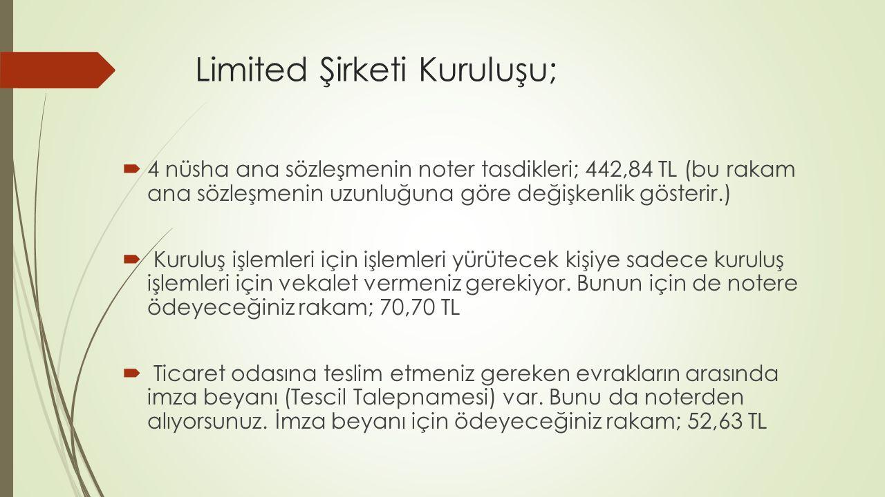 Limited Şirketi Kuruluşu;  4 nüsha ana sözleşmenin noter tasdikleri; 442,84 TL (bu rakam ana sözleşmenin uzunluğuna göre değişkenlik gösterir.)  Kur