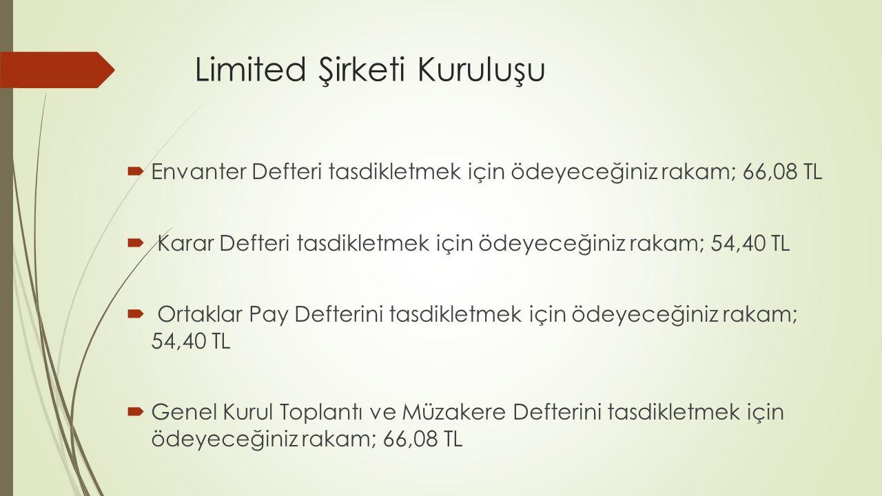 Limited Şirketi Kuruluşu  Envanter Defteri tasdikletmek için ödeyeceğiniz rakam; 66,08 TL  Karar Defteri tasdikletmek için ödeyeceğiniz rakam; 54,40