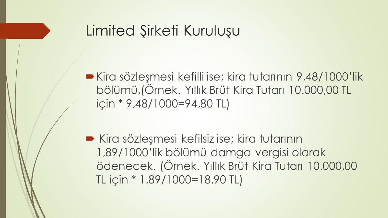 Limited Şirketi Kuruluşu  Kira sözleşmesi kefilli ise; kira tutarının 9,48/1000'lik bölümü,(Örnek. Yıllık Brüt Kira Tutarı 10.000,00 TL için * 9,48/1