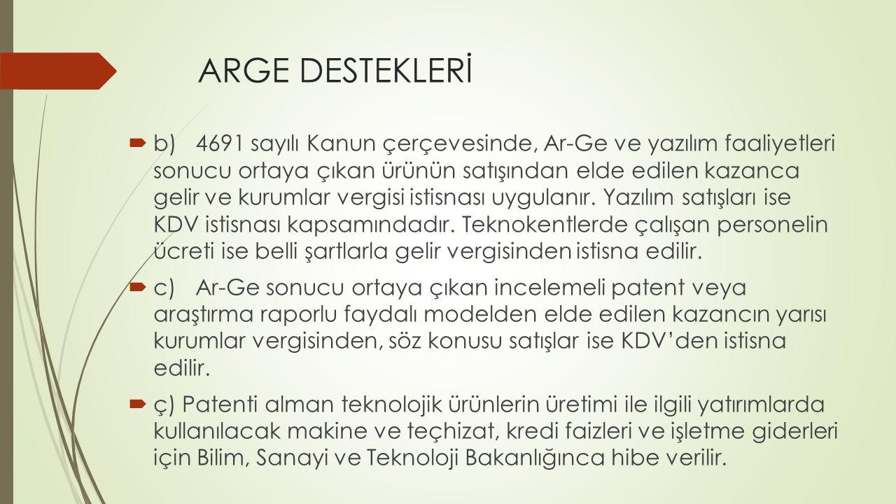 ARGE DESTEKLERİ  b)4691 sayılı Kanun çerçevesinde, Ar-Ge ve yazılım faaliyetleri sonucu ortaya çıkan ürünün satışından elde edilen kazanca gelir ve k