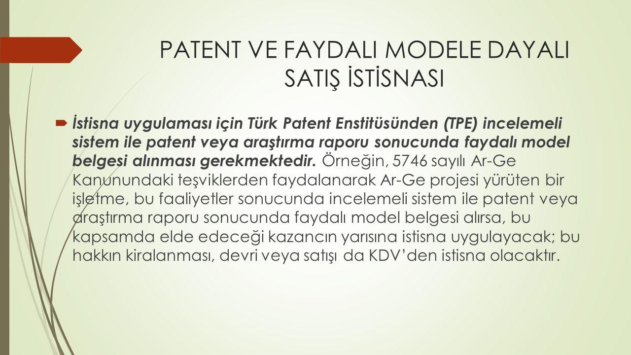PATENT VE FAYDALI MODELE DAYALI SATIŞ İSTİSNASI  İstisna uygulaması için Türk Patent Enstitüsünden (TPE) incelemeli sistem ile patent veya araştırma