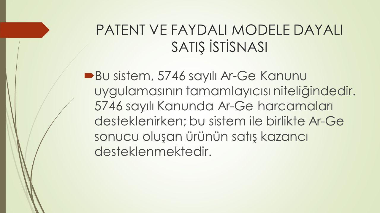 PATENT VE FAYDALI MODELE DAYALI SATIŞ İSTİSNASI  Bu sistem, 5746 sayılı Ar-Ge Kanunu uygulamasının tamamlayıcısı niteliğindedir. 5746 sayılı Kanunda