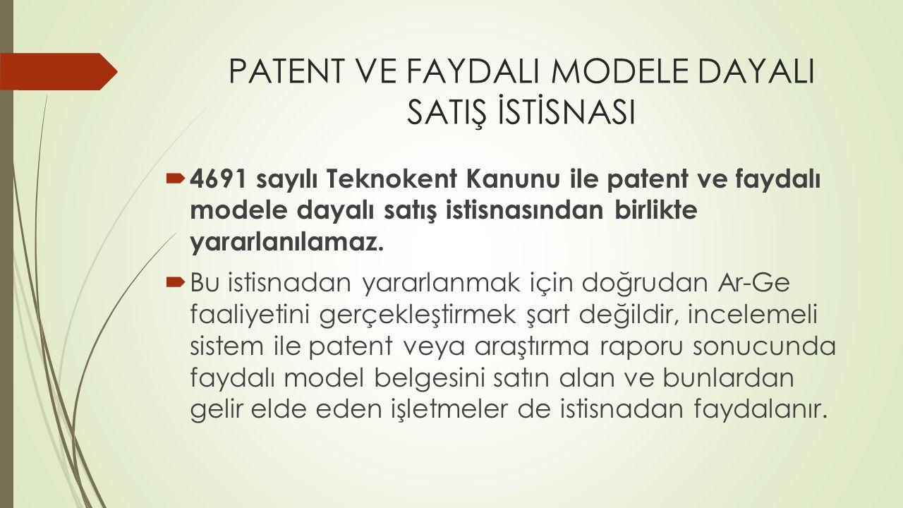 PATENT VE FAYDALI MODELE DAYALI SATIŞ İSTİSNASI  4691 sayılı Teknokent Kanunu ile patent ve faydalı modele dayalı satış istisnasından birlikte yararl