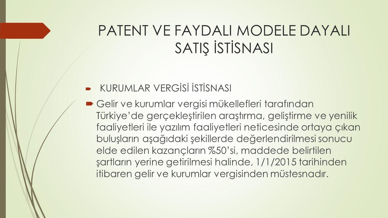 PATENT VE FAYDALI MODELE DAYALI SATIŞ İSTİSNASI  KURUMLAR VERGİSİ İSTİSNASI  Gelir ve kurumlar vergisi mükellefleri tarafından Türkiye'de gerçekleşt