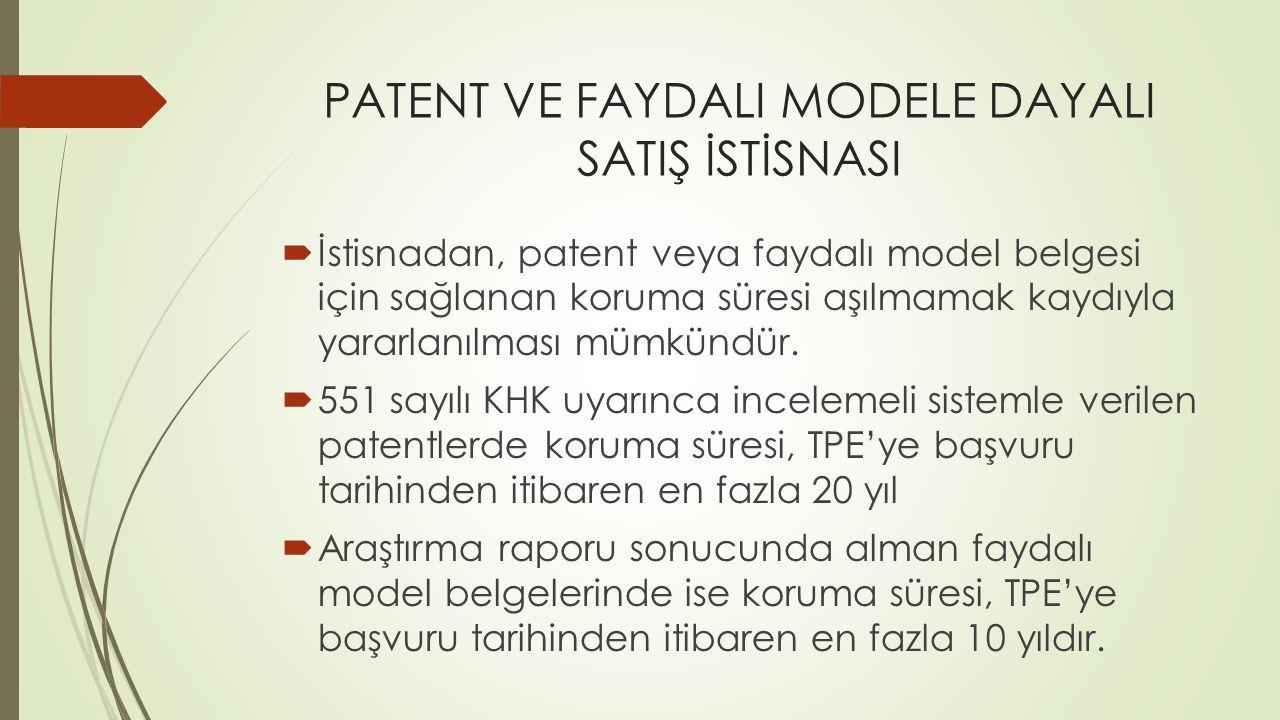 PATENT VE FAYDALI MODELE DAYALI SATIŞ İSTİSNASI  İstisnadan, patent veya faydalı model belgesi için sağlanan koruma süresi aşılmamak kaydıyla yararla