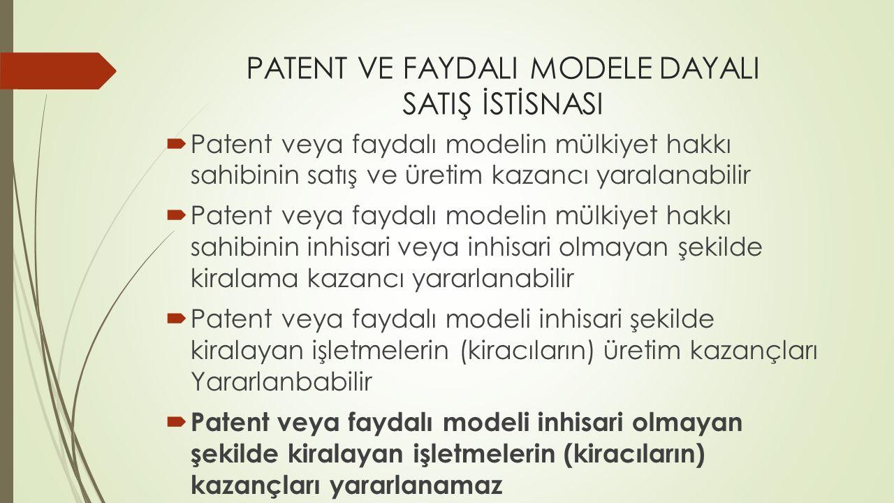 PATENT VE FAYDALI MODELE DAYALI SATIŞ İSTİSNASI  Patent veya faydalı modelin mülkiyet hakkı sahibinin satış ve üretim kazancı yaralanabilir  Patent