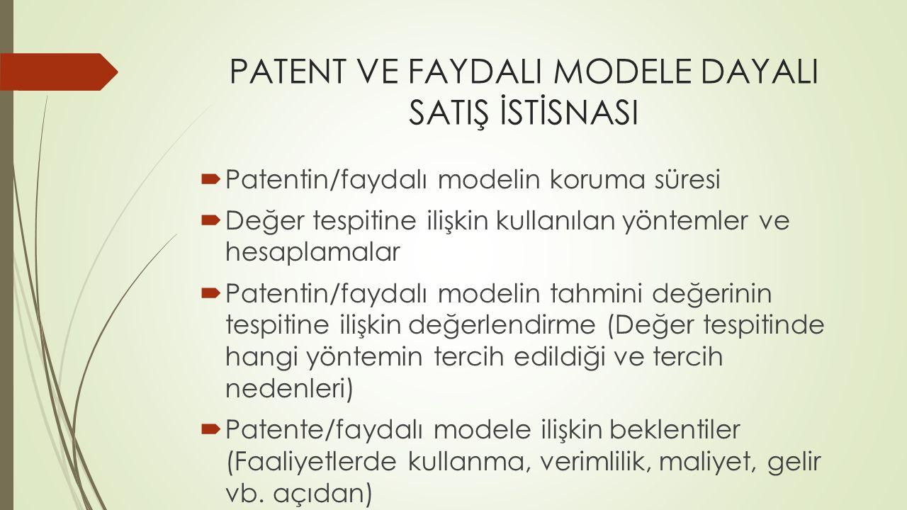PATENT VE FAYDALI MODELE DAYALI SATIŞ İSTİSNASI  Patentin/faydalı modelin koruma süresi  Değer tespitine ilişkin kullanılan yöntemler ve hesaplamala
