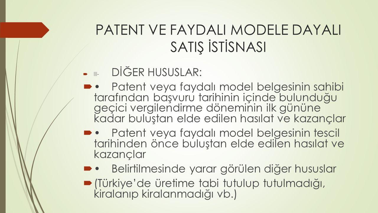 PATENT VE FAYDALI MODELE DAYALI SATIŞ İSTİSNASI  III- DİĞER HUSUSLAR: Patent veya faydalı model belgesinin sahibi tarafından başvuru tarihinin içind