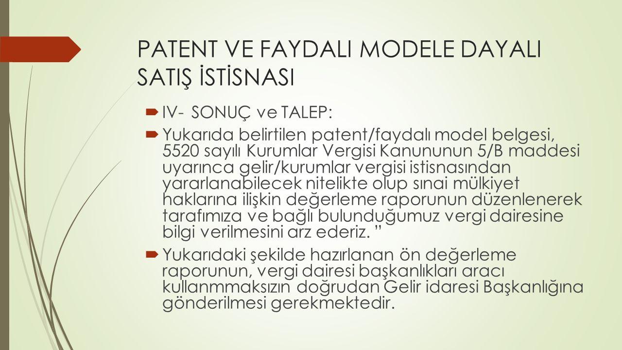 PATENT VE FAYDALI MODELE DAYALI SATIŞ İSTİSNASI  IV-SONUÇ ve TALEP:  Yukarıda belirtilen patent/faydalı model belgesi, 5520 sayılı Kurumlar Vergisi