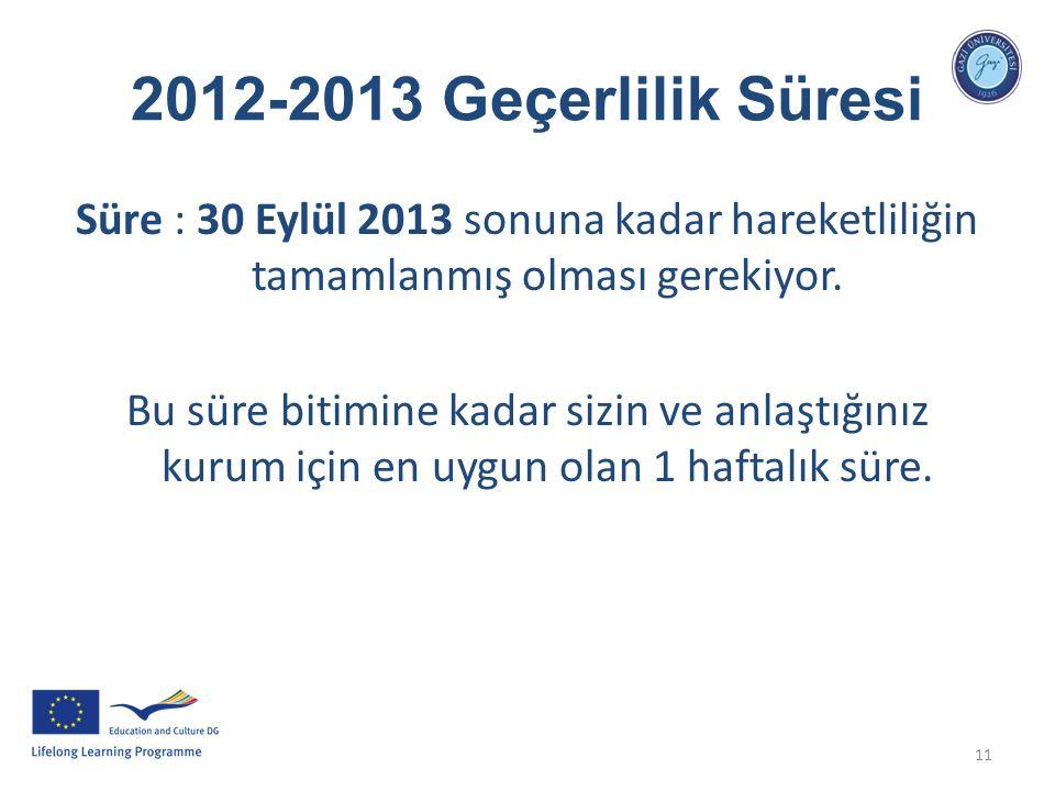 11 2012-2013 Geçerlilik Süresi Süre : 30 Eylül 2013 sonuna kadar hareketliliğin tamamlanmış olması gerekiyor. Bu süre bitimine kadar sizin ve anlaştığ
