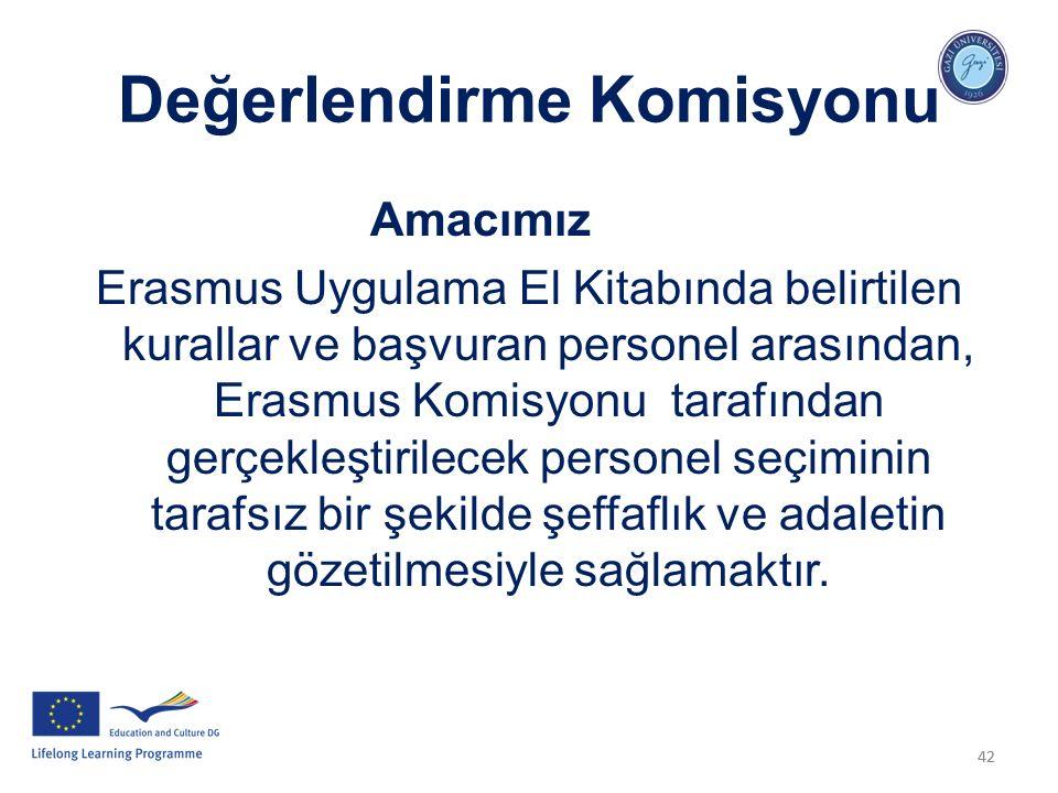 42 Değerlendirme Komisyonu Amacımız Erasmus Uygulama El Kitabında belirtilen kurallar ve başvuran personel arasından, Erasmus Komisyonu tarafından ger