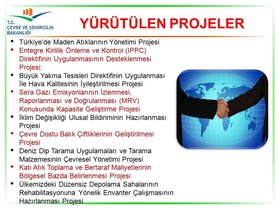 YÜRÜTÜLEN PROJELER Türkiye'de Maden Atıklarının Yönetimi Projesi Entegre Kirlilik Önleme ve Kontrol (IPPC) Direktifinin Uygulanmasının Desteklenmesi Projesi: Büyük Yakma Tesisleri Direktifinin Uygulanması İle Hava Kalitesinin İyileştirilmesi Projesi Sera Gazı Emisyonlarının İzlenmesi, Raporlanması ve Doğrulanması (MRV) Konusunda Kapasite Geliştirme Projesi İklim Değişikliği Ulusal Bildiriminin Hazırlanması Projesi Çevre Dostu Balık Çiftliklerinin Geliştirilmesi Projesi Deniz Dip Tarama Uygulamaları ve Tarama Malzemesinin Çevresel Yönetimi Projesi Katı Atık Toplama ve Bertaraf Maliyetlerinin Bölgesel Bazda Belirlenmesi Projesi Ülkemizdeki Düzensiz Depolama Sahalarının Rehabilitasyonuna Yönelik Envanter Çalışmasının Hazırlanması Projesi