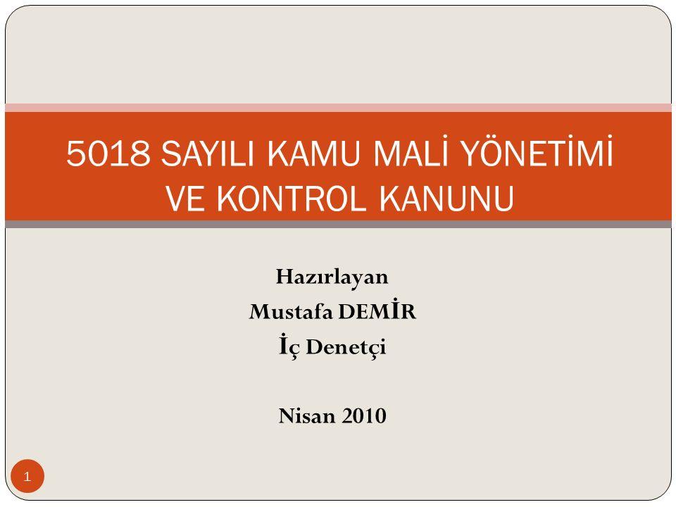 Hazırlayan Mustafa DEM İ R İ ç Denetçi Nisan 2010 5018 SAYILI KAMU MALİ YÖNETİMİ VE KONTROL KANUNU 1