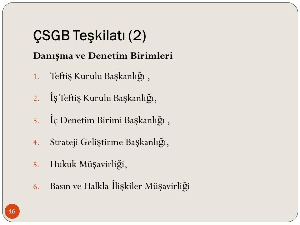 ÇSGB Teşkilatı (2) Danı ş ma ve Denetim Birimleri 1.