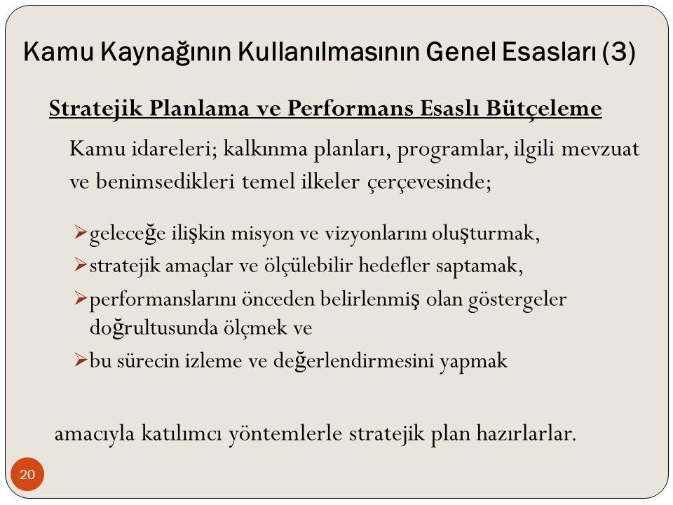 Kamu Kaynağının Kullanılmasının Genel Esasları (3) Stratejik Planlama ve Performans Esaslı Bütçeleme Kamu idareleri; kalkınma planları, programlar, il