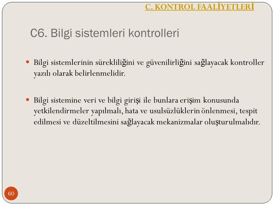 C6. Bilgi sistemleri kontrolleri Bilgi sistemlerinin süreklili ğ ini ve güvenilirli ğ ini sa ğ layacak kontroller yazılı olarak belirlenmelidir. Bilgi