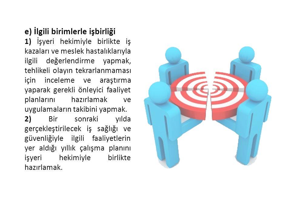 e) İlgili birimlerle işbirliği 1) İşyeri hekimiyle birlikte iş kazaları ve meslek hastalıklarıyla ilgili değerlendirme yapmak, tehlikeli olayın tekrar