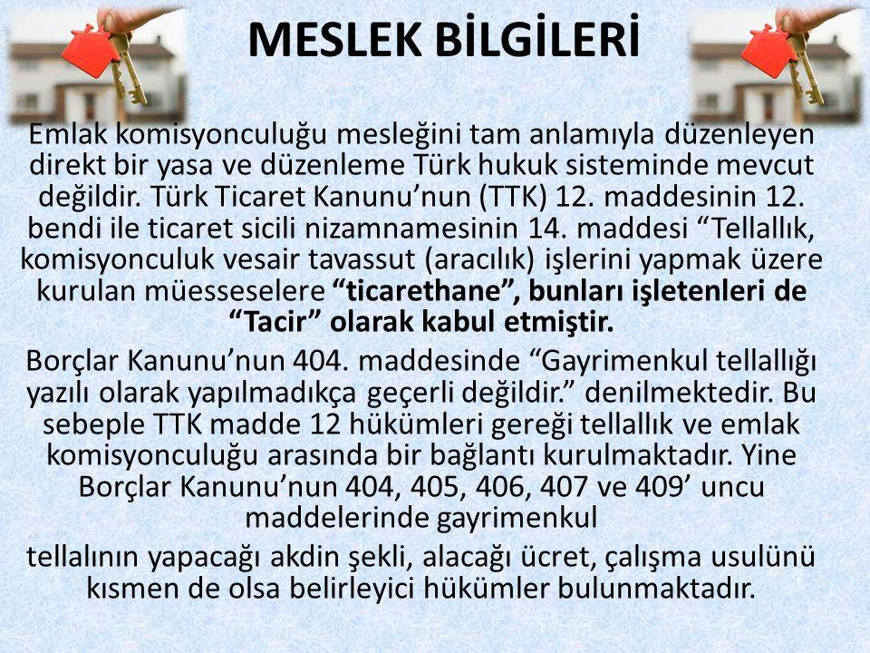 MESLEK BİLGİLERİ Emlak komisyonculuğu mesleğini tam anlamıyla düzenleyen direkt bir yasa ve düzenleme Türk hukuk sisteminde mevcut değildir. Türk Tica