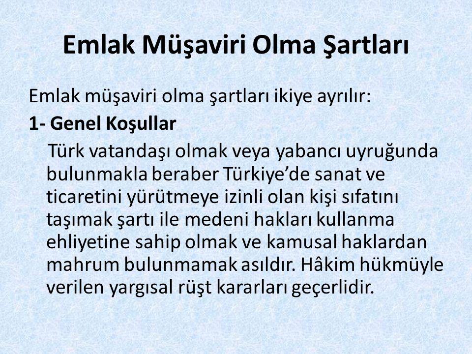 Emlak Müşaviri Olma Şartları Emlak müşaviri olma şartları ikiye ayrılır: 1- Genel Koşullar Türk vatandaşı olmak veya yabancı uyruğunda bulunmakla bera
