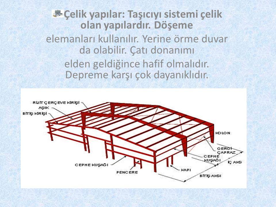 Çelik yapılar: Taşıcıyı sistemi çelik olan yapılardır. Döşeme elemanları kullanılır. Yerine örme duvar da olabilir. Çatı donanımı elden geldiğince haf
