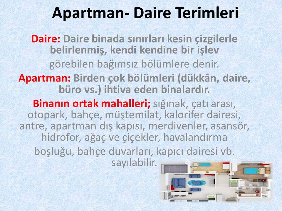 Apartman- Daire Terimleri Daire: Daire binada sınırları kesin çizgilerle belirlenmiş, kendi kendine bir işlev görebilen bağımsız bölümlere denir. Apar