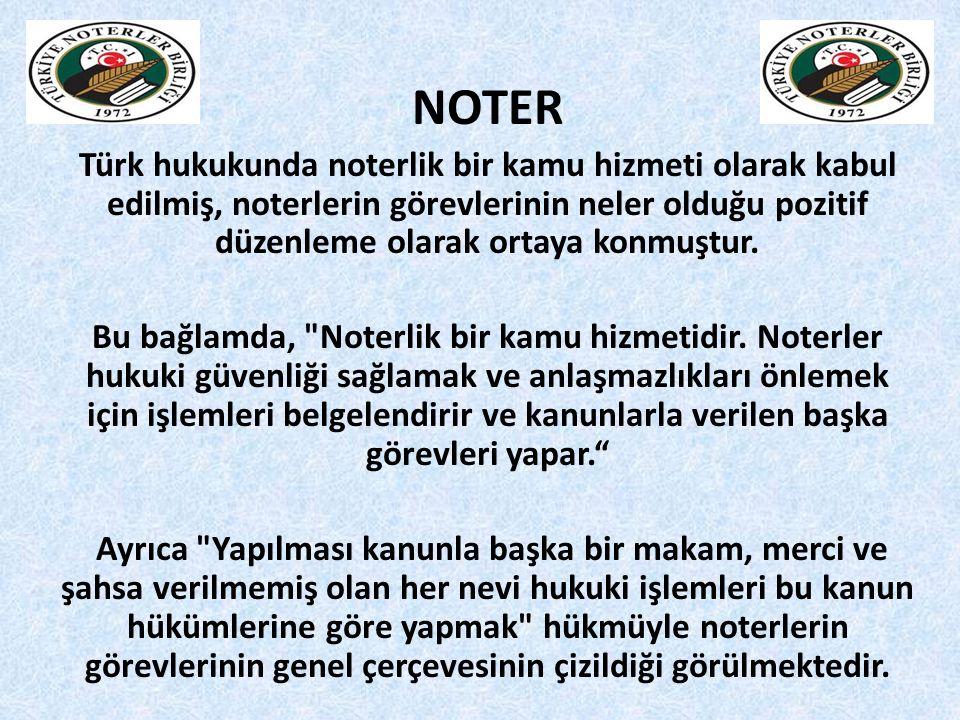 NOTER Türk hukukunda noterlik bir kamu hizmeti olarak kabul edilmiş, noterlerin görevlerinin neler olduğu pozitif düzenleme olarak ortaya konmuştur. B
