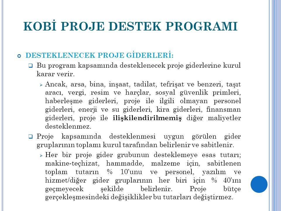 KOBİ PROJE DESTEK PROGRAMI DESTEKLENECEK PROJE GİDERLERİ:  Bu program kapsamında desteklenecek proje giderlerine kurul karar verir.