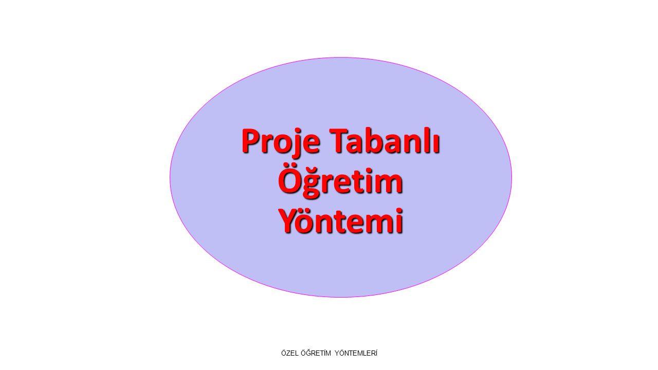 Proje Tabanlı Öğretim Yöntemi ÖZEL ÖĞRETİM YÖNTEMLERİ