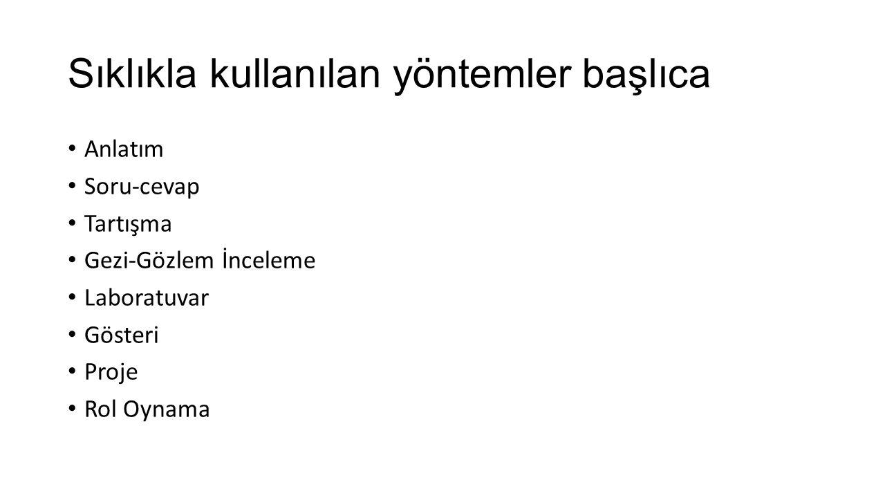 Sıklıkla kullanılan yöntemler başlıca Anlatım Soru-cevap Tartışma Gezi-Gözlem İnceleme Laboratuvar Gösteri Proje Rol Oynama
