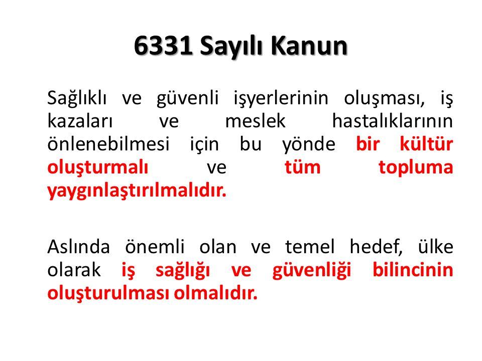 6331 Sayılı Kanun Sağlıklı ve güvenli işyerlerinin oluşması, iş kazaları ve meslek hastalıklarının önlenebilmesi için bu yönde bir kültür oluşturmalı ve tüm topluma yaygınlaştırılmalıdır.