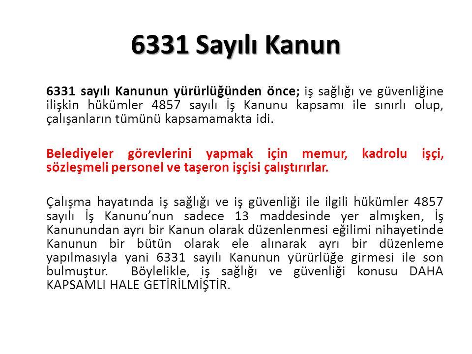 6331 Sayılı Kanun 6331 sayılı Kanunun yürürlüğünden önce; iş sağlığı ve güvenliğine ilişkin hükümler 4857 sayılı İş Kanunu kapsamı ile sınırlı olup, çalışanların tümünü kapsamamakta idi.