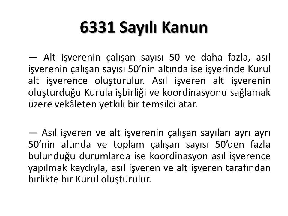 6331 Sayılı Kanun — Alt işverenin çalışan sayısı 50 ve daha fazla, asıl işverenin çalışan sayısı 50'nin altında ise işyerinde Kurul alt işverence oluşturulur.