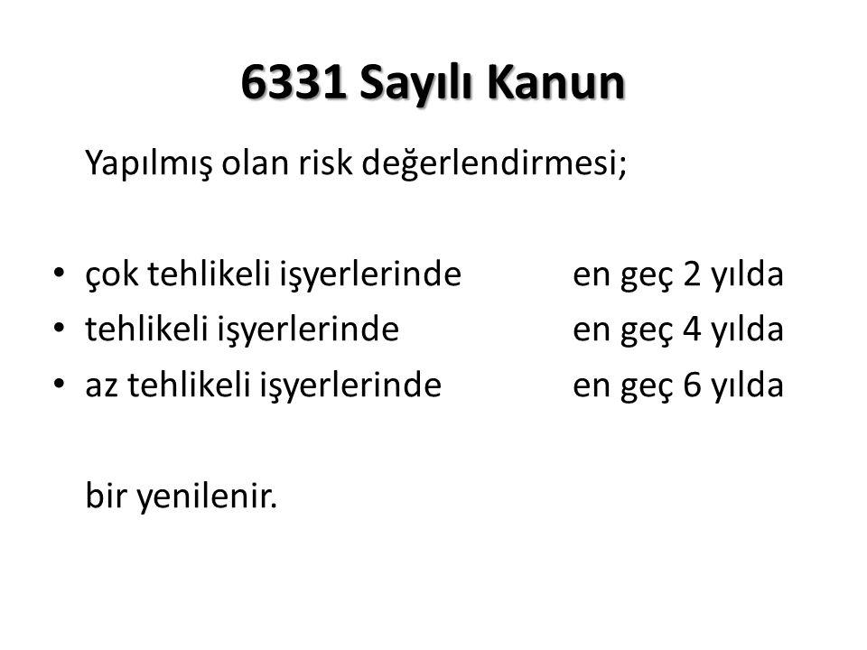 6331 Sayılı Kanun Yapılmış olan risk değerlendirmesi; çok tehlikeli işyerlerindeen geç 2 yılda tehlikeli işyerlerinde en geç 4 yılda az tehlikeli işyerlerinde en geç 6 yılda bir yenilenir.