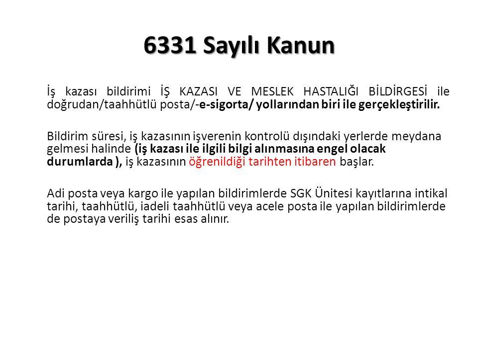 6331 Sayılı Kanun İş kazası bildirimi İŞ KAZASI VE MESLEK HASTALIĞI BİLDİRGESİ ile doğrudan/taahhütlü posta/-e-sigorta/ yollarından biri ile gerçekleştirilir.