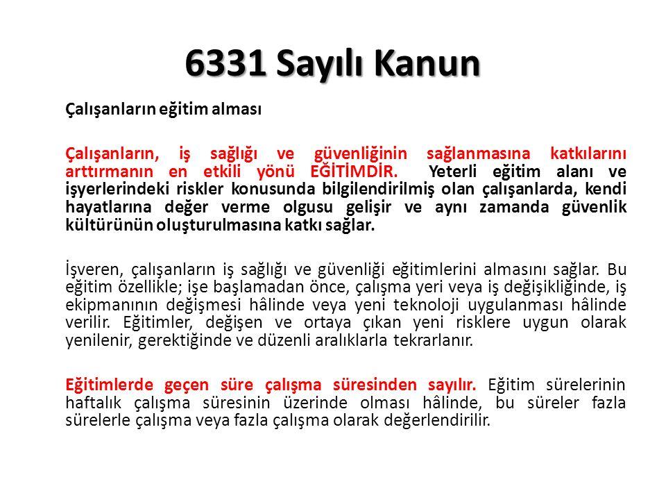 6331 Sayılı Kanun Çalışanların eğitim alması Çalışanların, iş sağlığı ve güvenliğinin sağlanmasına katkılarını arttırmanın en etkili yönü EĞİTİMDİR.