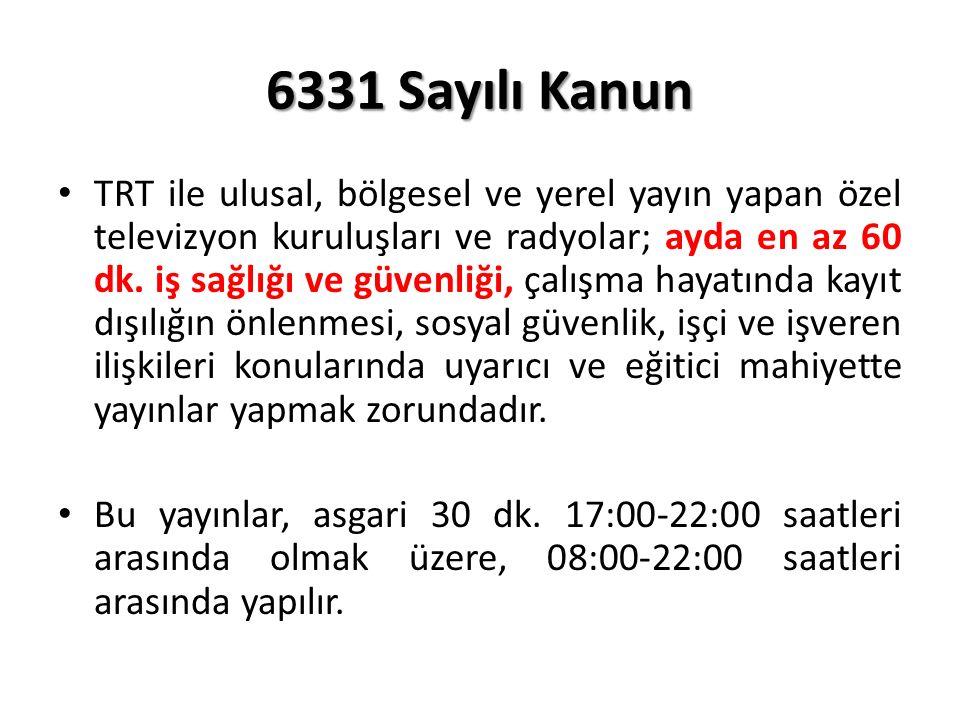 6331 Sayılı Kanun TRT ile ulusal, bölgesel ve yerel yayın yapan özel televizyon kuruluşları ve radyolar; ayda en az 60 dk.
