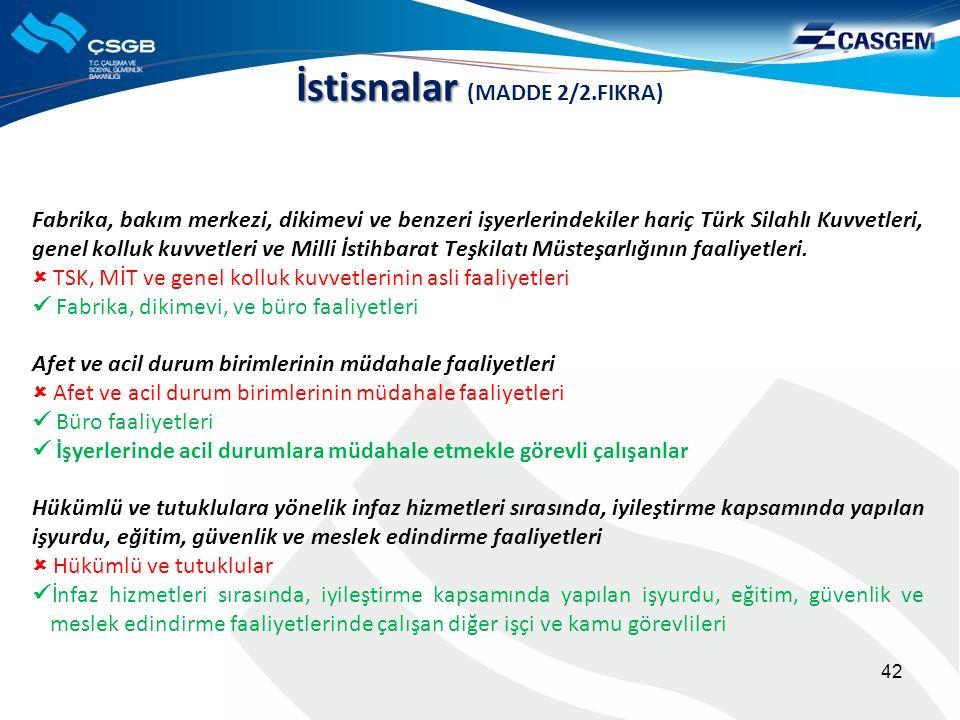 İstisnalar İstisnalar (MADDE 2/2.FIKRA) Fabrika, bakım merkezi, dikimevi ve benzeri işyerlerindekiler hariç Türk Silahlı Kuvvetleri, genel kolluk kuvvetleri ve Milli İstihbarat Teşkilatı Müsteşarlığının faaliyetleri.