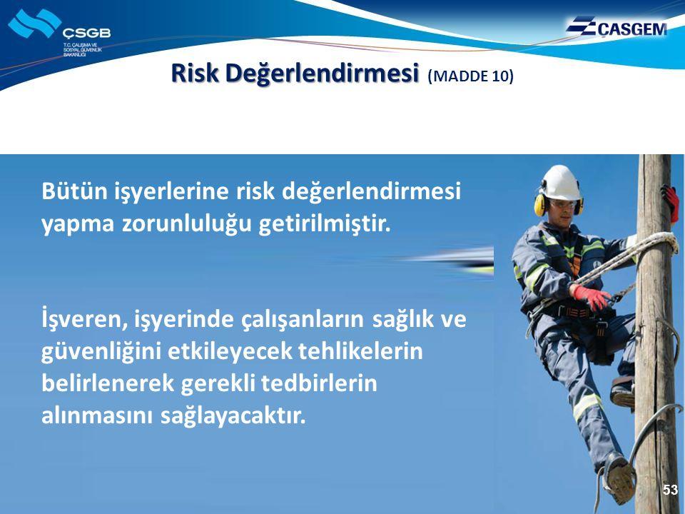 Risk Değerlendirmesi Risk Değerlendirmesi (MADDE 10) Bütün işyerlerine risk değerlendirmesi yapma zorunluluğu getirilmiştir. İşveren, işyerinde çalışa