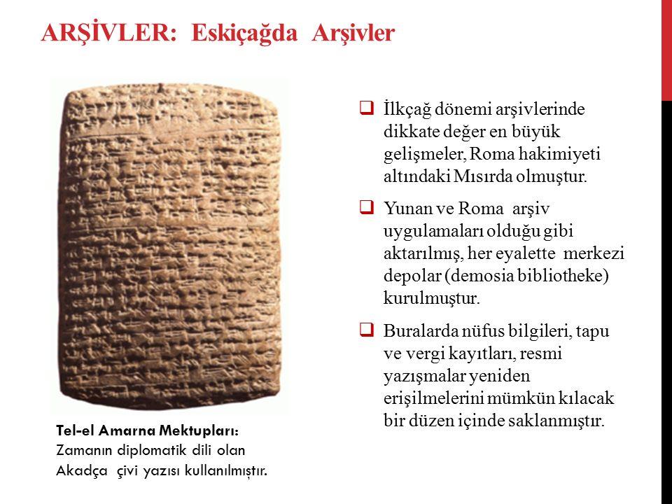ARŞİVLER: Eskiçağda Arşivler Tel-el Amarna Mektupları: Zamanın diplomatik dili olan Akadça çivi yazısı kullanılmıştır.  İlkçağ dönemi arşivlerinde di