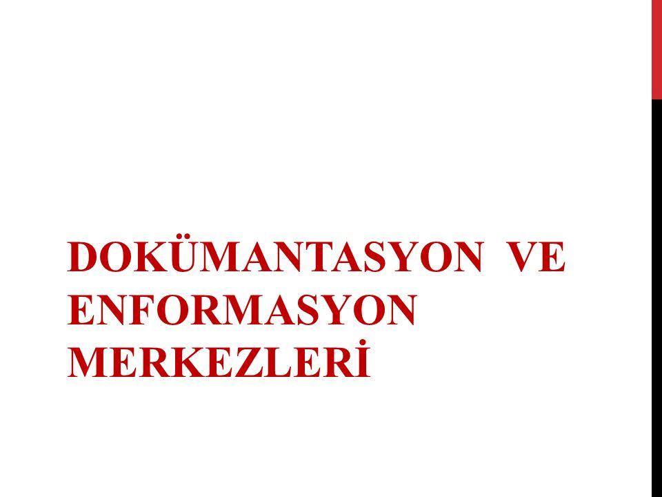 DOKÜMANTASYON VE ENFORMASYON MERKEZLERİ