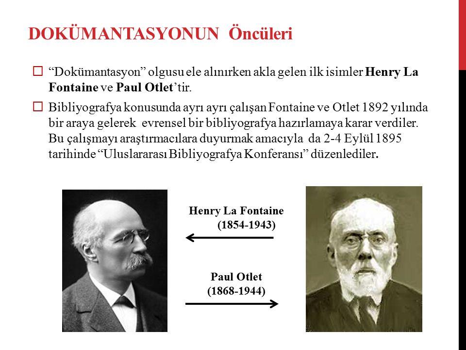"""DOKÜMANTASYONUN Öncüleri  """"Dokümantasyon"""" olgusu ele alınırken akla gelen ilk isimler Henry La Fontaine ve Paul Otlet'tir.  Bibliyografya konusunda"""
